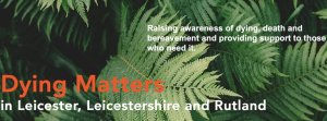 Dying Matters Leicestershire and Rutland